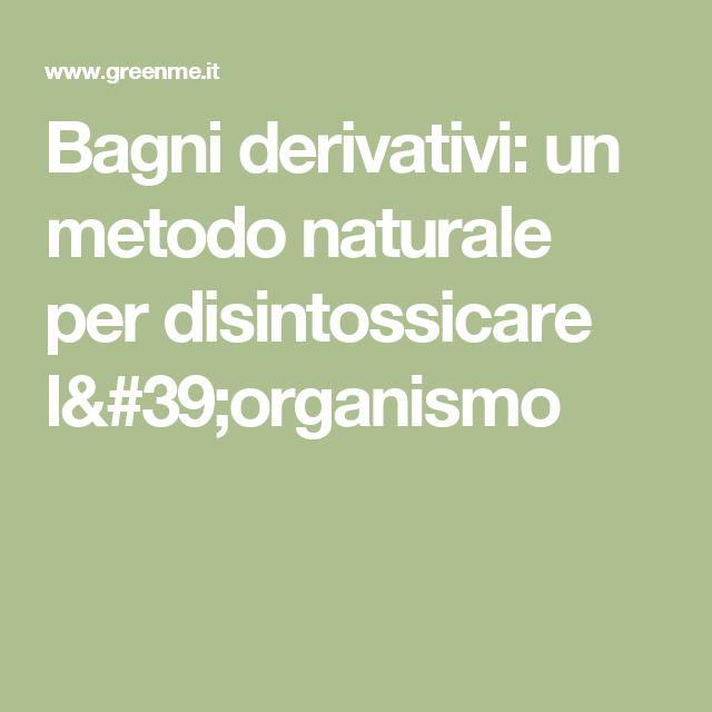 Bagni derivativi: un metodo naturale per disintossicare l\'organismo ...