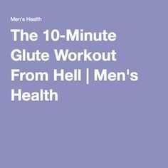 The 10-Minute Glute Workout From Hell   Men's Health