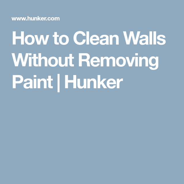 How To Clean Walls Without Removing Paint Hunker