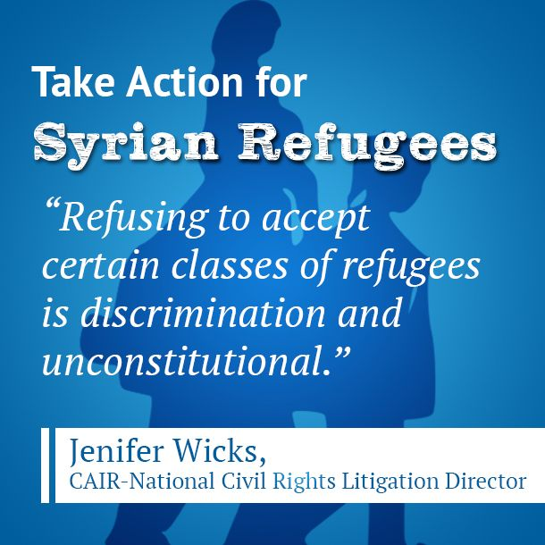 """""""Refusing to accept certain classes of refugees is discrimination and unconstitutional."""" -Jenifer Wicks, CAIR Civil Rights Litigation Director  Take Action for #SyrianRefugees and Contact your State Governor & Congress Delegation by clicking on the photo.  #SyrianRefugees #Refugees"""