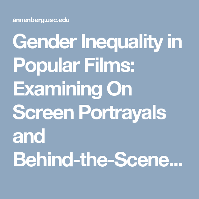 Gender Inequality In Popular Films Examining On Screen Portrayals And Behind The Scenes Employment Patterns Gender Inequality Behind The Scenes Motion Picture