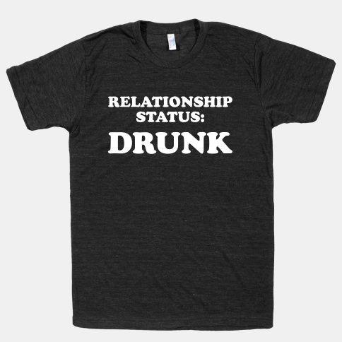 9161f20f7 Relationship Status: Drunk T-Shirt | LookHUMAN | Cool Shirts ...