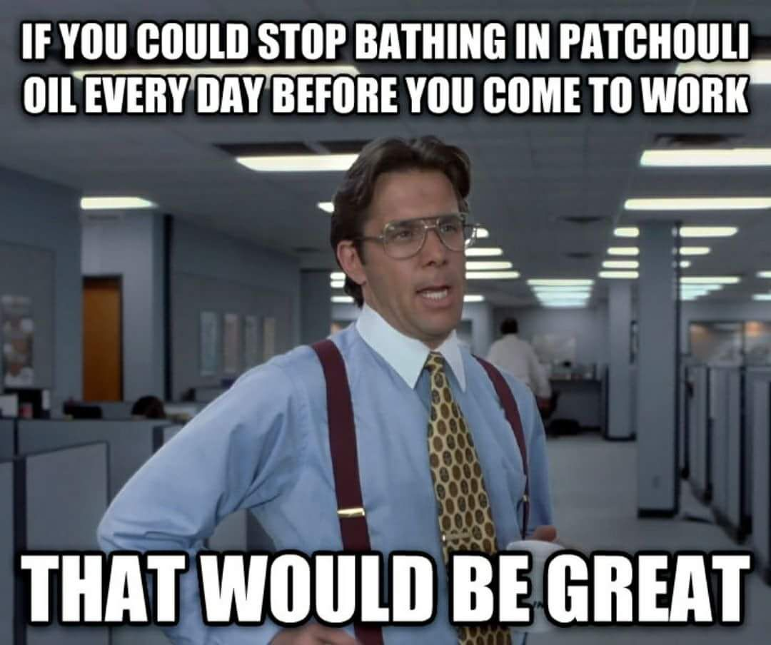 Patchouli Smells Like Stop Wearing Patchouli Or Perfume At The