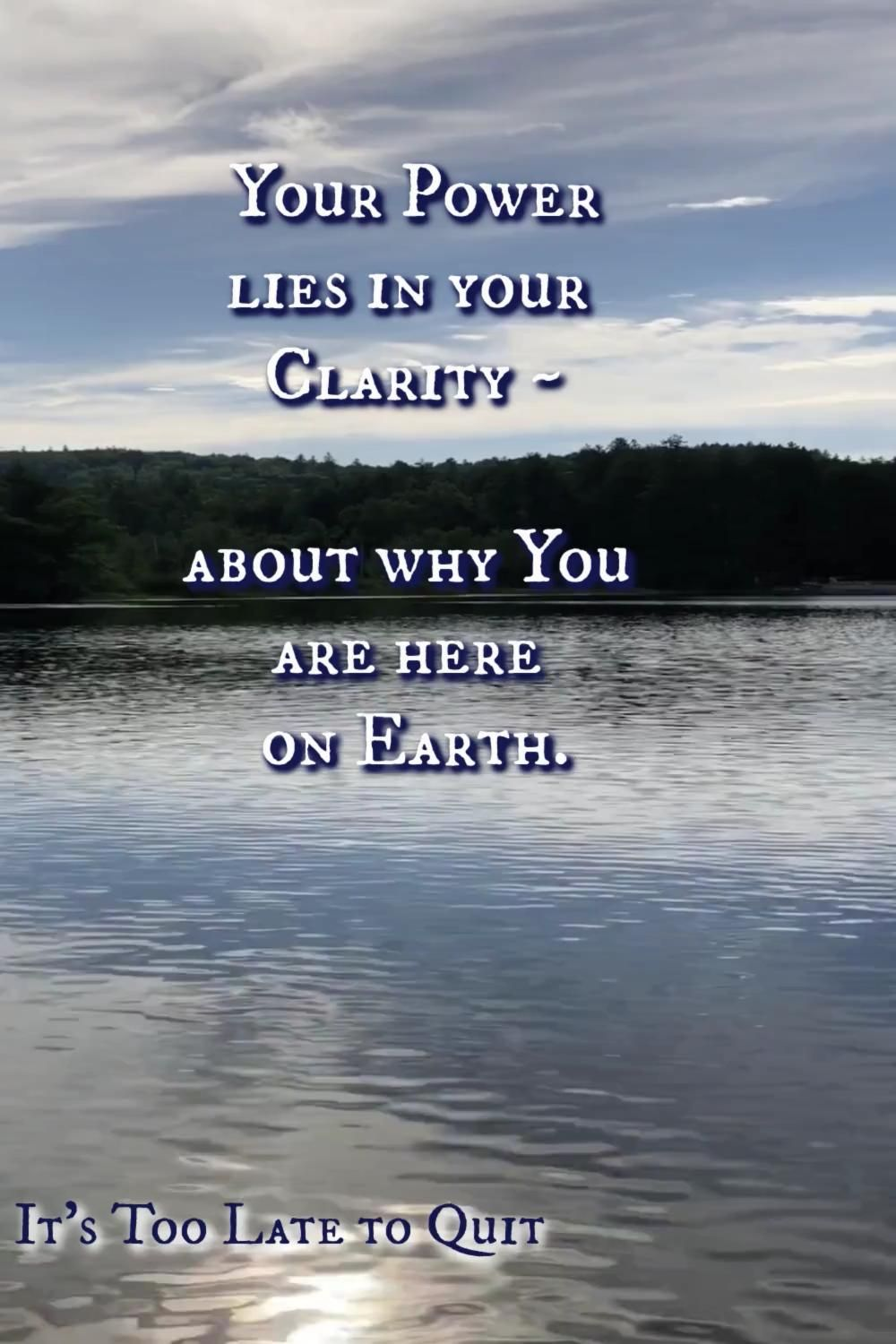 Your Power lies in your Clarity about why you are here.