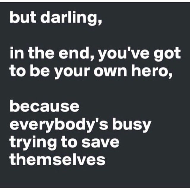 In The End, You've Got To Be Your Own Hero