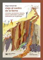 viaje al centro de la tierra: volcanes, terremotos, minería, basura, diamantes y petrólego explicados por la geología (ebook)-diego manuel ruiz-9789876293860