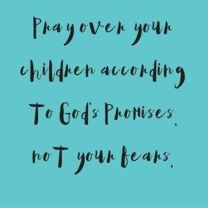 ✚Encouraging parents everywhere to speak and pray over our kids the promises of God . . . instead of fearful or begging prayers . . . Our kids inherit our faith or our fear!