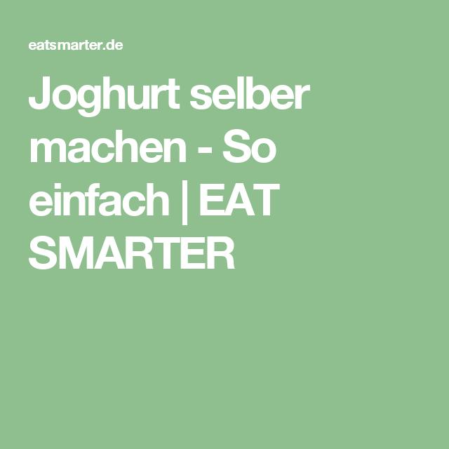 Joghurt selber machen - So einfach | EAT SMARTER
