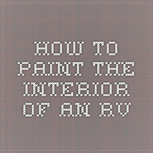 Painting The Interior Of An Rv Rv Interior Painting