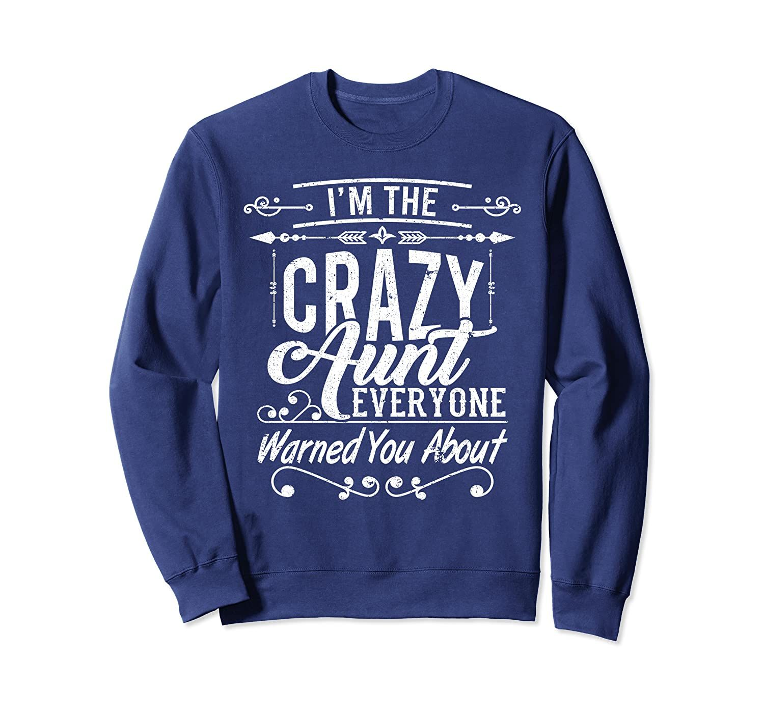 I'm The Crazy Aunt Everyone Warned You About T-Shirt Sweatshirt