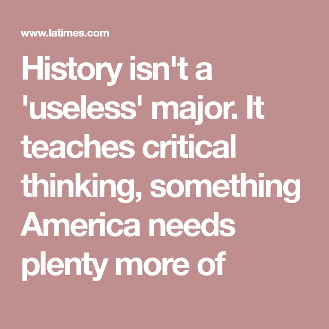 Photo of Op-Ed: History isn't a 'useless' major. It teaches critical thinking, something America needs plenty more of