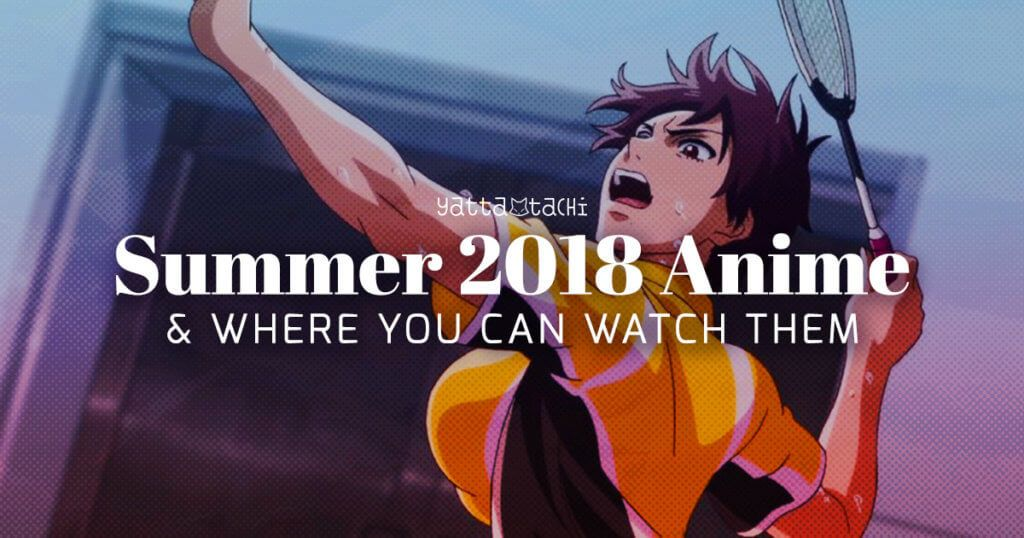 Summer 2018 Anime Where You Can Watch Them Weve Compiled A List Of The Legally Feel Free To Share This