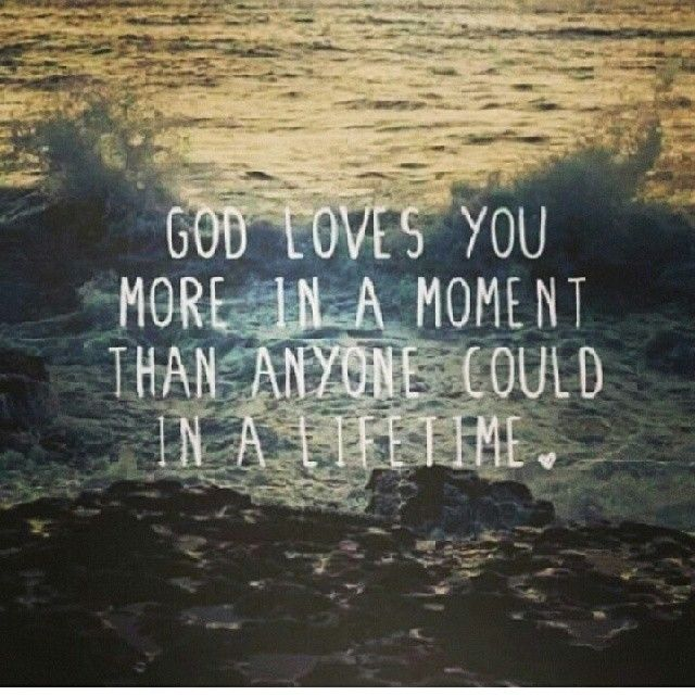 God Loves You Quotes Impressive God Loves You More In A Moment Than Anyone Could Quotes Quote God