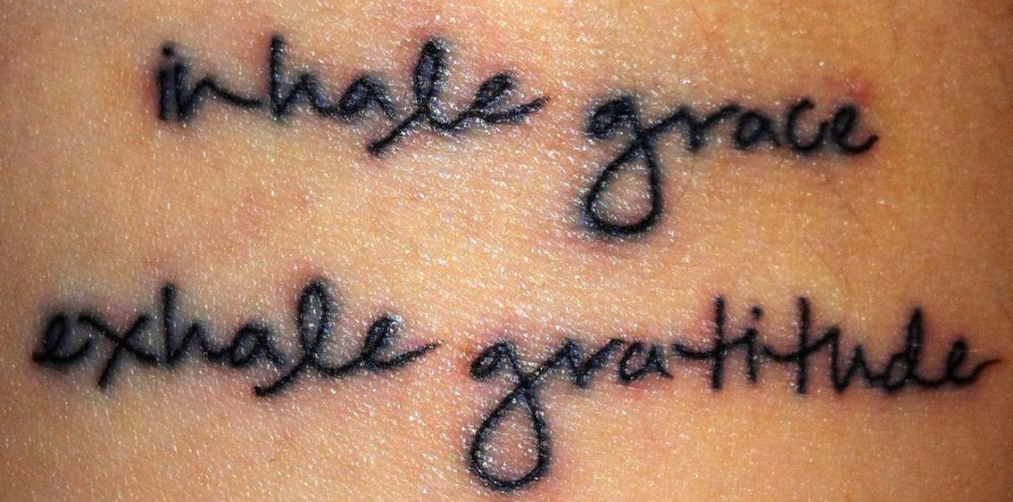 Inhale Grace; Exhale Gratitude. | Gratitude tattoo, Grace ...