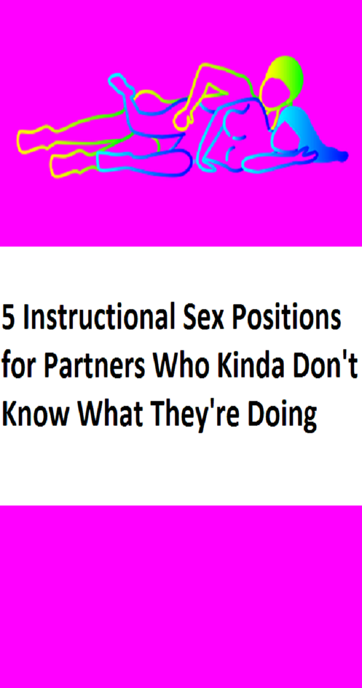 5 Instructional Sex Positions for Partners Who Kinda Dont Know What Theyre Doing
