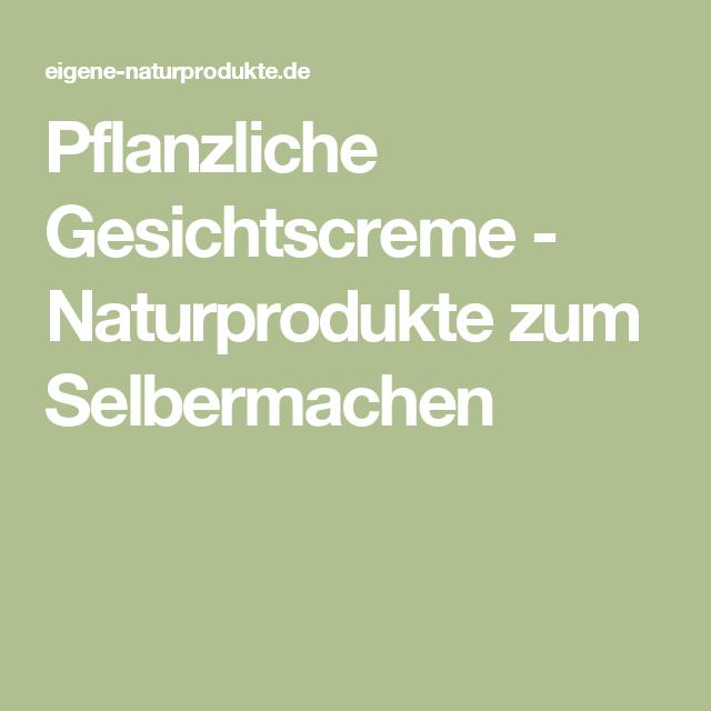 Pflanzliche Gesichtscreme - Naturprodukte zum Selbermachen