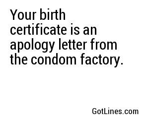 Your Birth Certificate Is An Apology Letter From The Condom