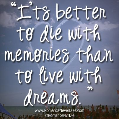 It S Better To Die With Memories Than To Live With Dreams Quotes About Love And Relationships Love Quotes For Her Love Quotes