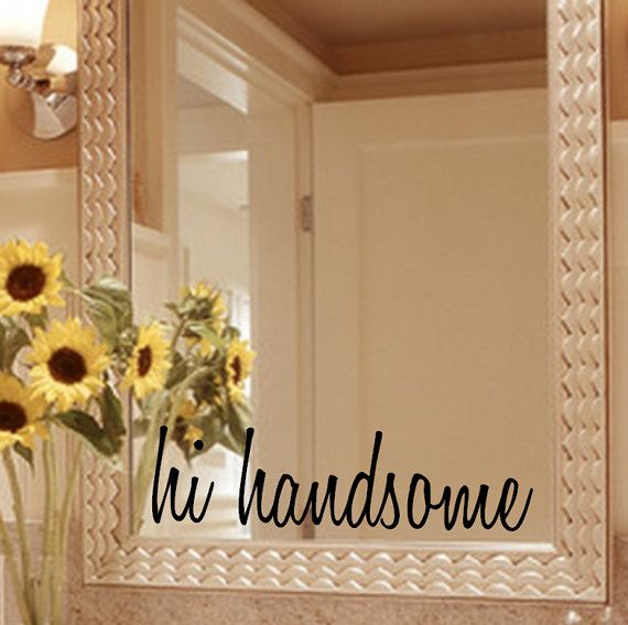 Hi handsome mirror decal sticker mirror decal by giftedthimble