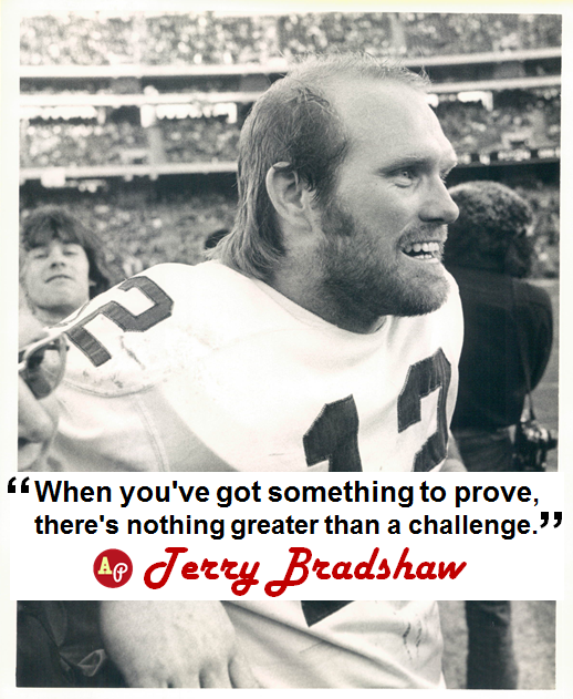 """When you've got something to prove, there's nothing greater than a challenge."" - #TerryBradshaw"