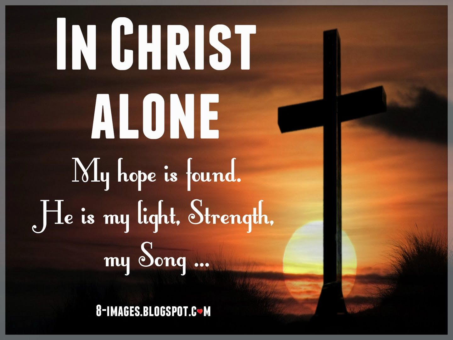 In Christ alone my hope is found, He is my light, Strength ...