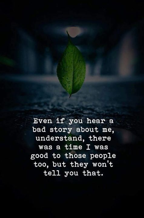 Inspirational Positive Quotes :Even if you hear a ad story about me understand there was a time I was good to t…