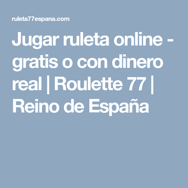 Jugar Ruleta Online Gratis O Con Dinero Real Roulette 77 Reino De España Reino De España Roulette Food And Drink