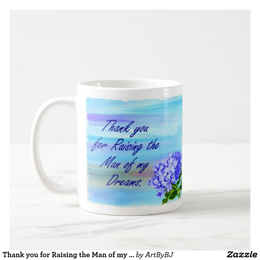 Thank You For Raising The Man Of My Dreams Coffee Mug Zazzle Com Mugs Coffee Mugs The Man