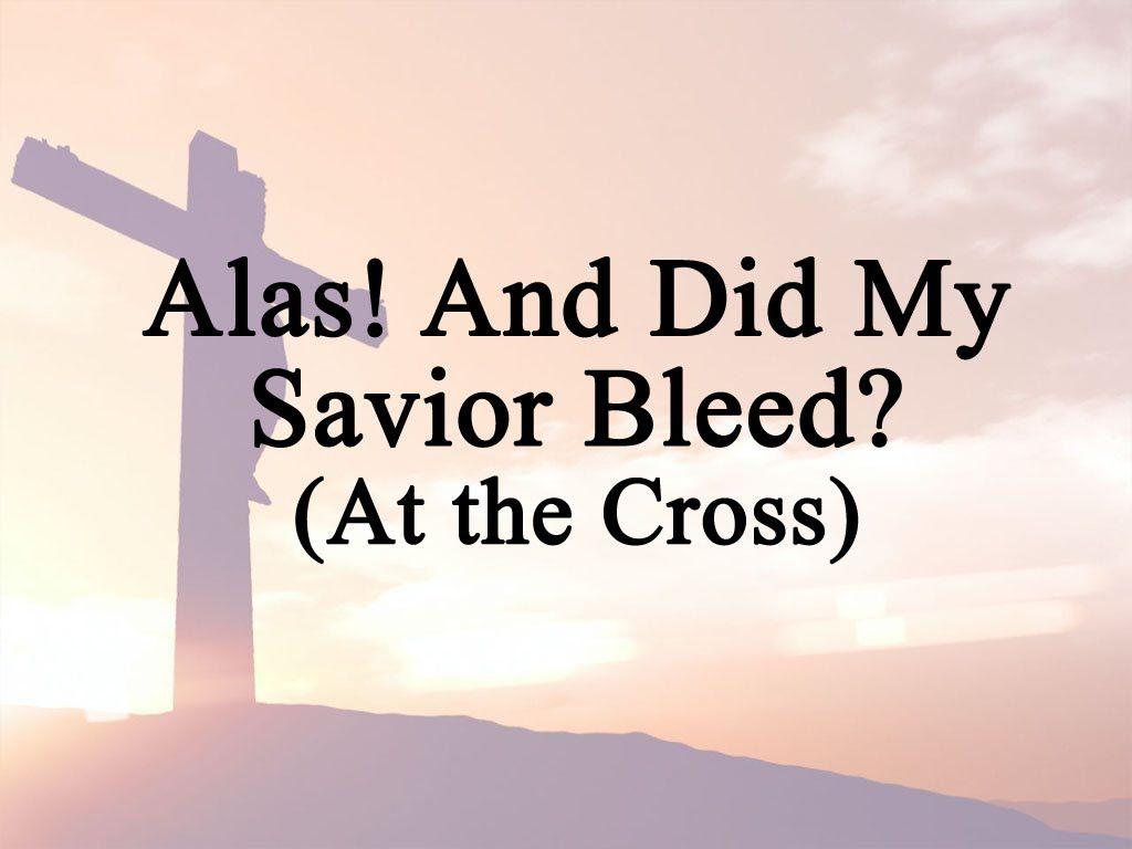 Alas! And Did My Savior Bleed? (Hymn with Lyrics, Contemporary) - WEEK 9/10