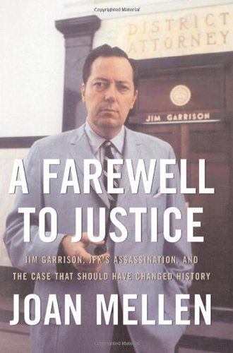 A Farewell To Justice Jim Garrison Jfk S Assassination And The Case That Should Have Changed History By Joan Mellen 26 71 Sav Jfk Mellen Book Publication