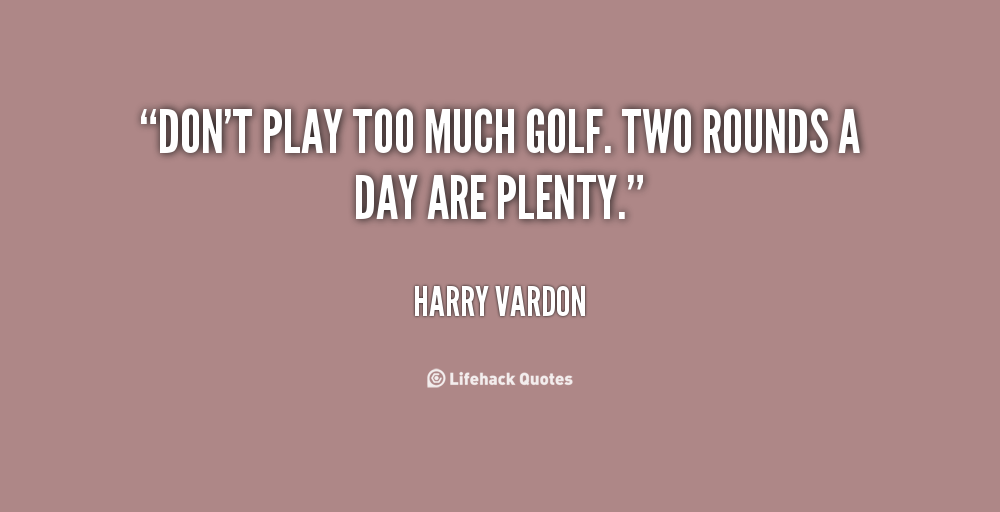 dont-play-too-much-golf-two-rounds-a-day-are-plenty-3.png (1000×512)