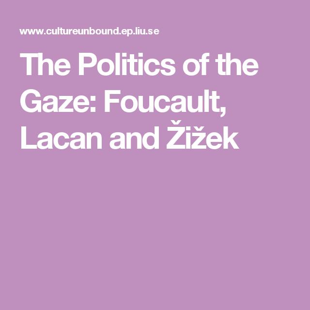 The Politics of the Gaze: Foucault, Lacan and Žižek