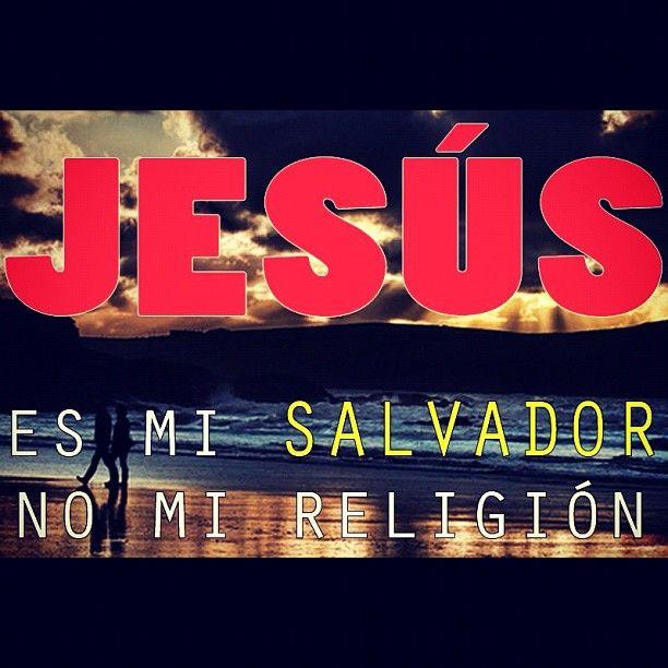 JESÚS es mi SALVADOR, no mi religión.