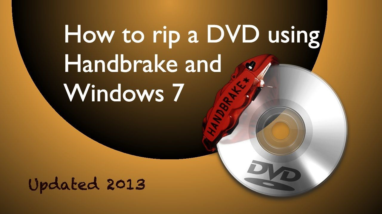 How to rip a dvd using Handbrake & Windows 7(Updated