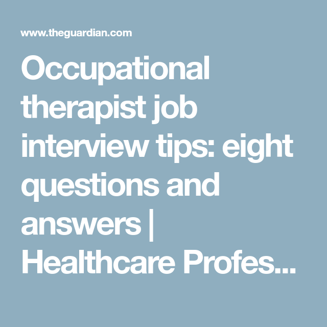 Occupational Therapist Job Interview Tips Eight Questions And Answers Interview Tips Job Interview Tips Occupational Therapist