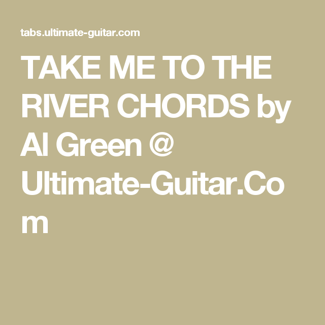 Take Me To The River Chords By Al Green Ultimate Guitar