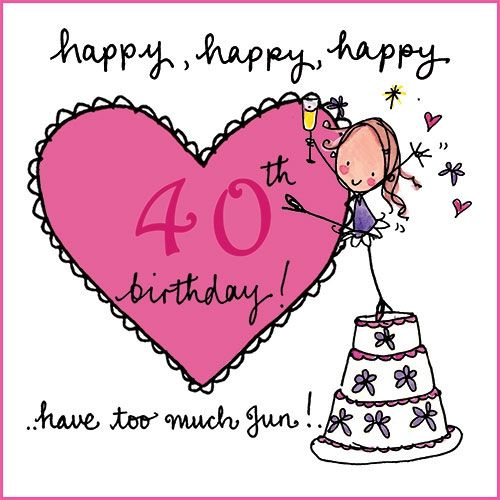 Happy happy happy 40th birthday – 40th Birthday Sayings for Cards
