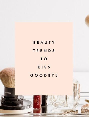 6 Beauty Trends To Kiss Goodbye | Clementine Daily