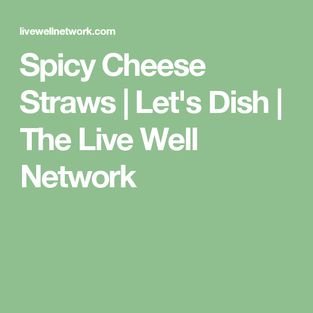 Spicy Cheese Straws | Let's Dish | The Live Well Network