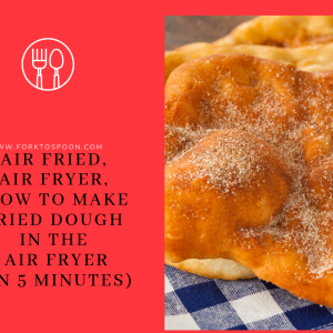 Air Fryer, Air Fried, How To Make Fried Dough in the Air