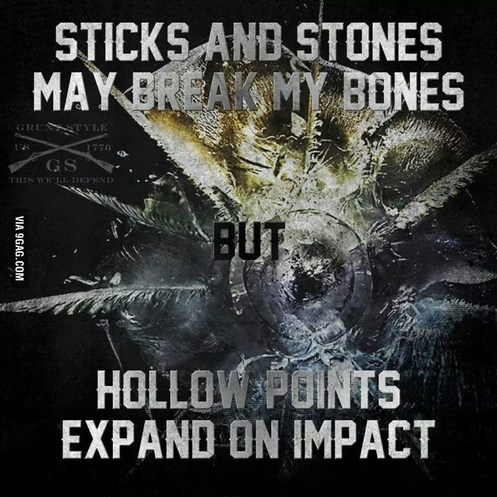 e37a689b Sticks and stones may break my bones but hollow points expand on impact