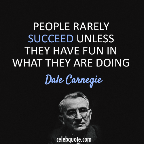Quotes On Having Fun At Work: Dale Carnegie Quote (About Work Success Fun)