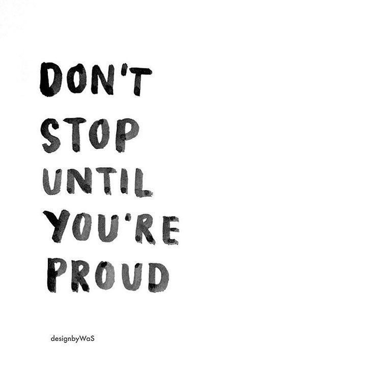 Dont Stop Until Youre Proud End Of Week Inspiration By
