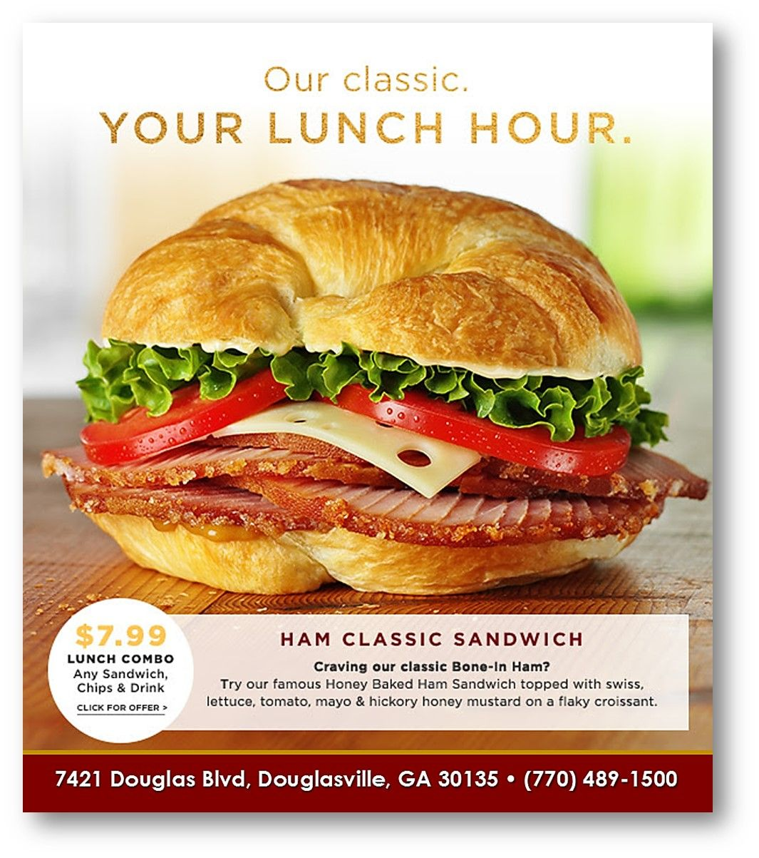 Try Our Famous HoneyBakedHam Classic Sandwich Topped With Swiss Lettuce Tomato Mayo Hickory Honey Mustard On A Flaky Croissant TODAY At HoneyBaked Ham