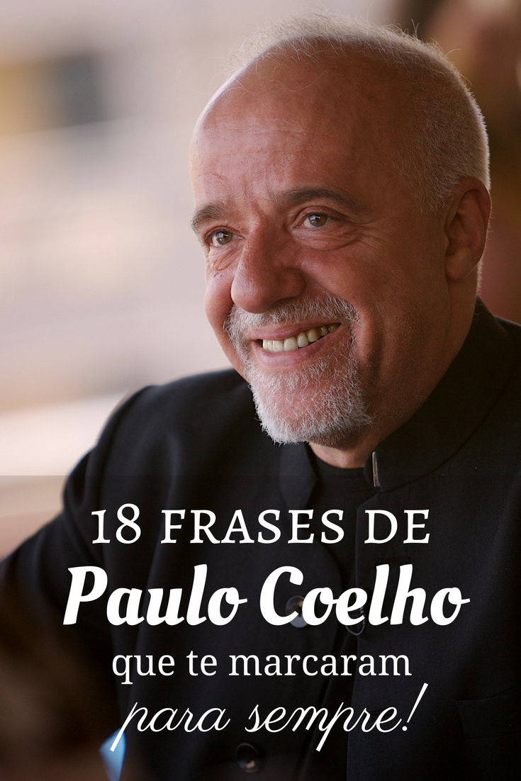 18 Frases De Paulo Coelho Que Te Marcaram Para Sempre Paulo Coelho