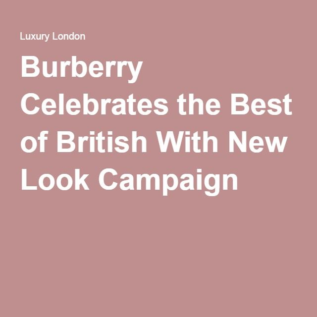 Burberry Celebrates the Best of British With New Look Campaign