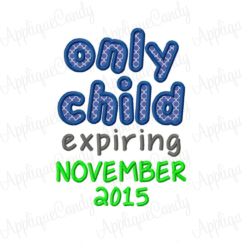Only Child Expiring November 2015 Applique Embroidery Design 5x7