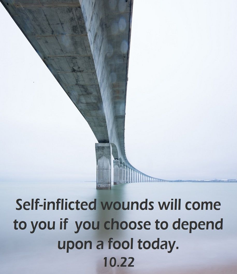 OCTOBER 22: Self-inflicted wounds will come to you if you choose to depend upon a fool today. #Proverbs25 @astrology @horoscopes #InspirationalQuotes