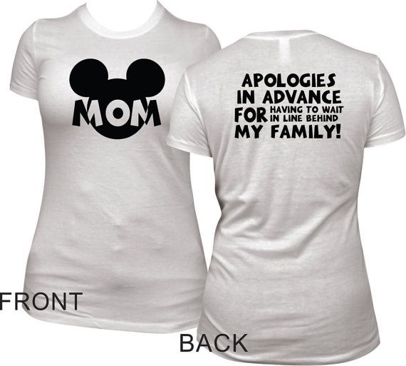 93257b3d8c Planning a family trip to Disney Land or Disney World? If your family is  like mine, this shirt is perfect for you! Front of shirt has black
