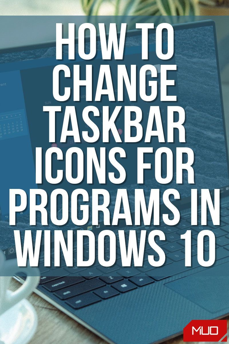 How to Change Taskbar Icons for Programs in Windows 10 in